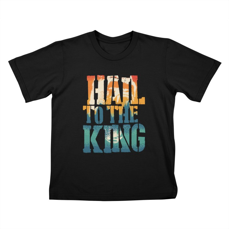 Hail To The King Kids T-Shirt by monsieurgordon's Artist Shop