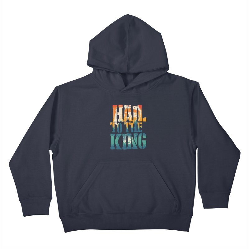 Hail To The King Kids Pullover Hoody by monsieurgordon's Artist Shop