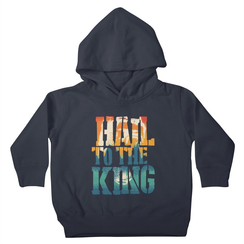 Hail To The King Kids Toddler Pullover Hoody by monsieurgordon's Artist Shop