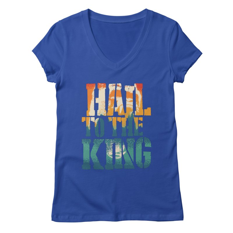 Hail To The King Women's Regular V-Neck by monsieurgordon's Artist Shop