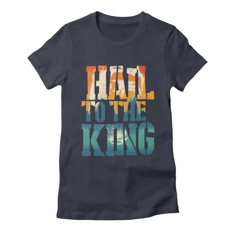 Hail To The King Women's Fitted T-Shirt by monsieurgordon's Artist Shop