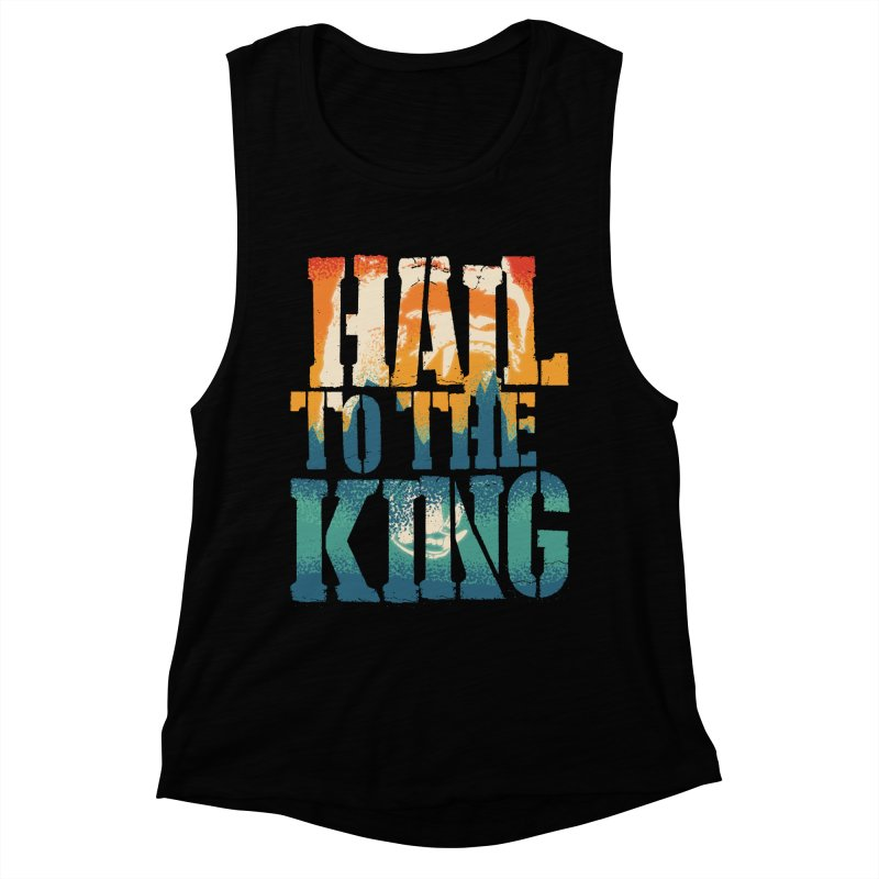 Hail To The King Women's Muscle Tank by monsieurgordon's Artist Shop
