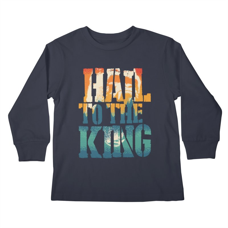 Hail To The King Kids Longsleeve T-Shirt by monsieurgordon's Artist Shop