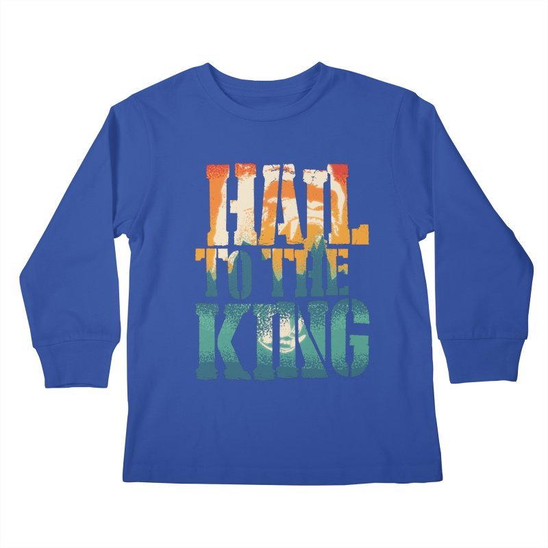 Hail To The King Kids Longsleeve T-Shirt by monsieurgordon's Artist Shop