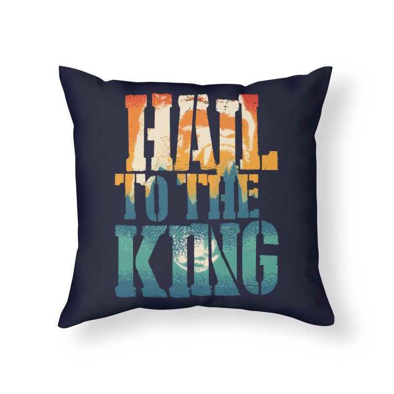 Hail To The King Home Throw Pillow by monsieurgordon's Artist Shop