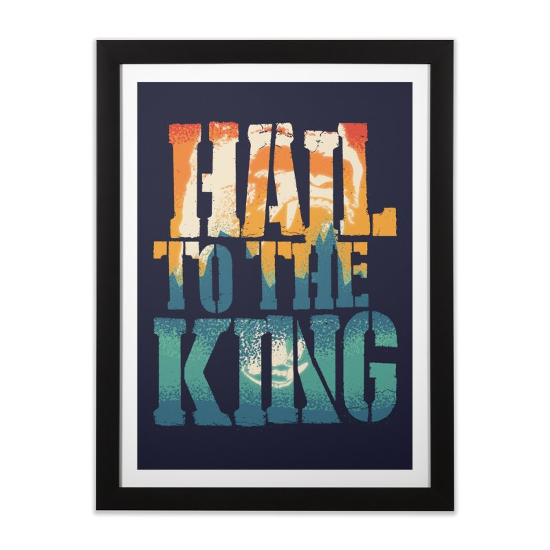 Hail To The King Home Framed Fine Art Print by monsieurgordon's Artist Shop