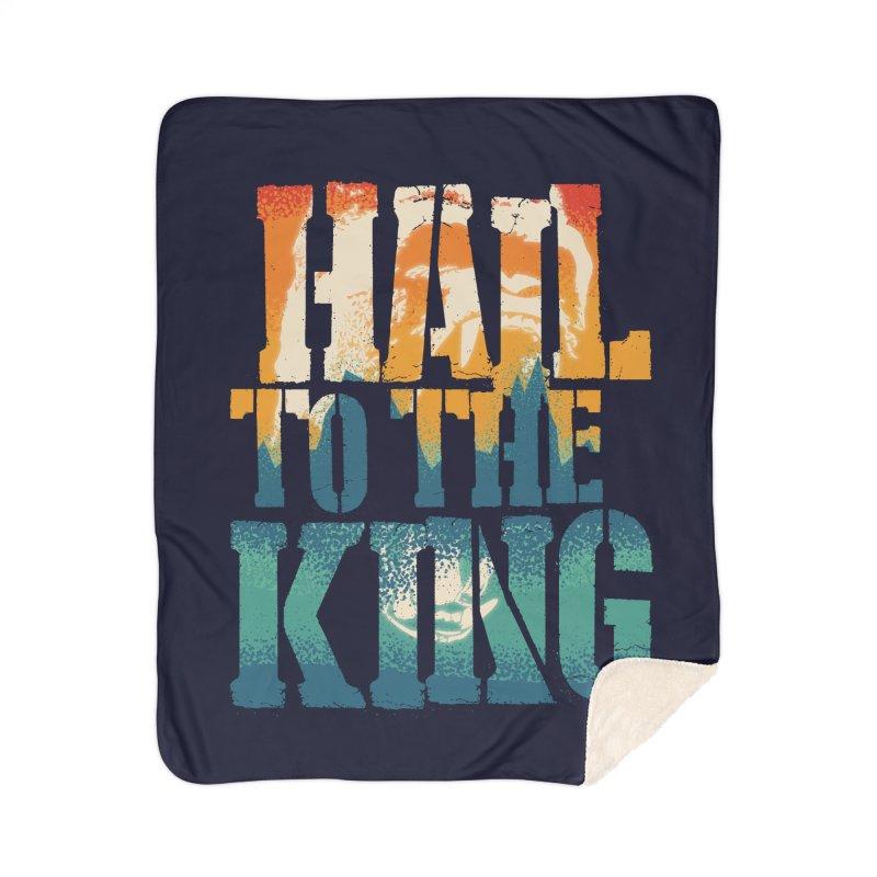 Hail To The King Home Sherpa Blanket Blanket by monsieurgordon's Artist Shop