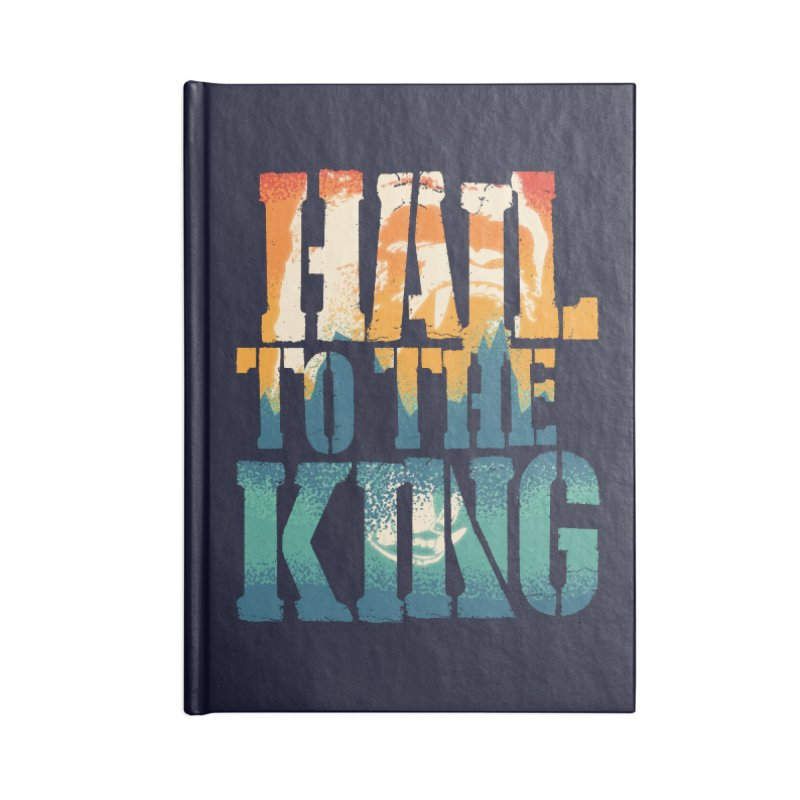 Hail To The King Accessories Lined Journal Notebook by monsieurgordon's Artist Shop