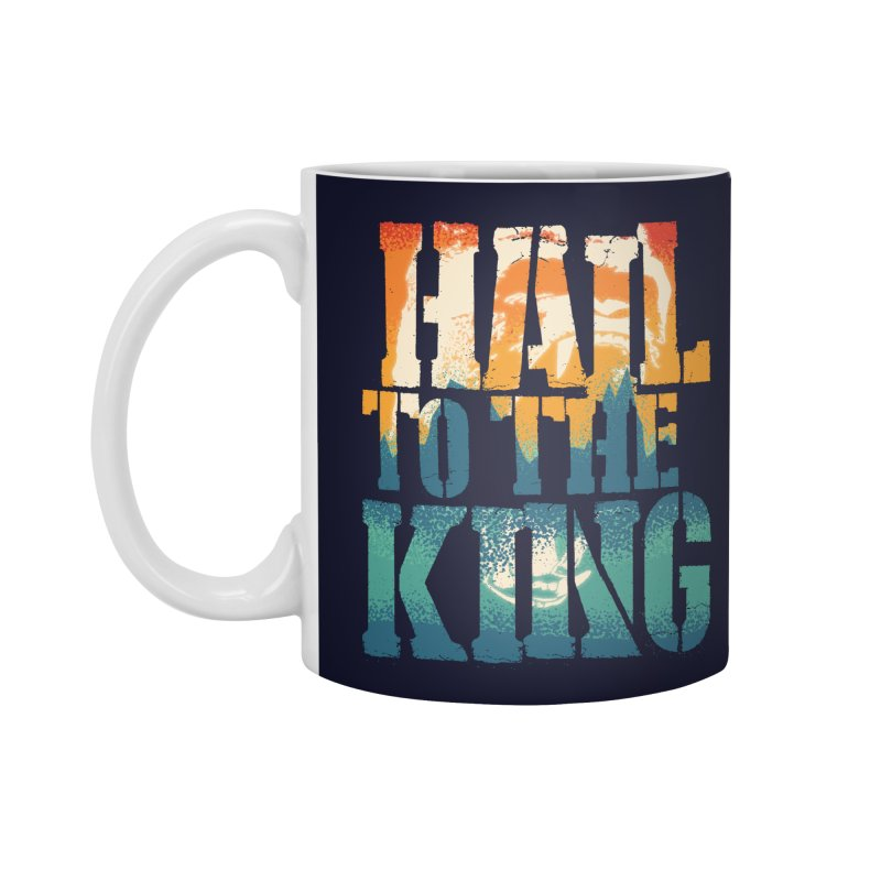 Hail To The King Accessories Standard Mug by monsieurgordon's Artist Shop