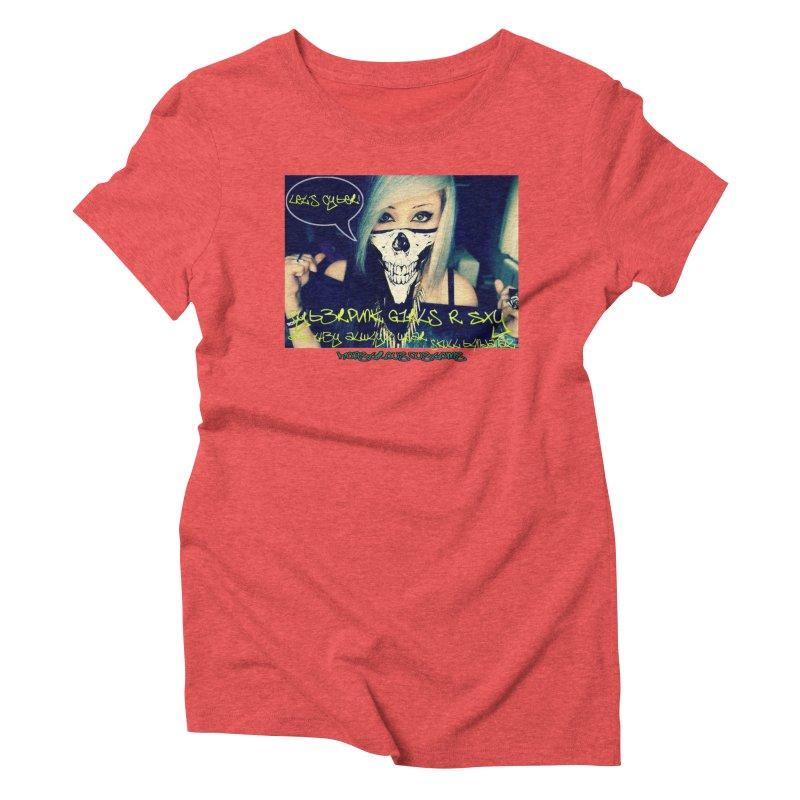 Cyber Girls R SXY Women's Triblend T-shirt by Monstrous Customs