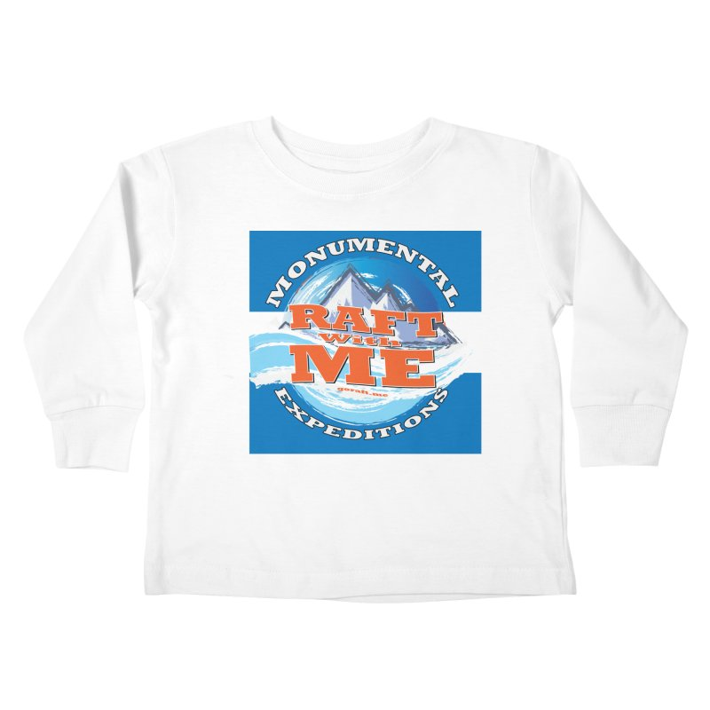 Raft with ME Kids Toddler Longsleeve T-Shirt by Monumental Expeditions