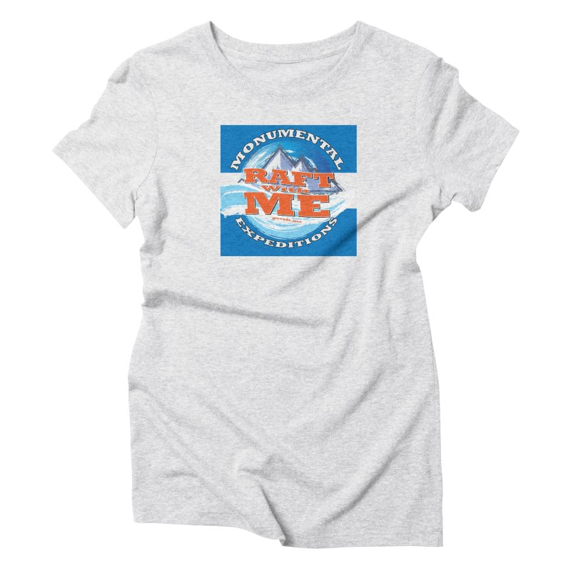 Raft with ME Women's Triblend T-Shirt by Monumental Expeditions
