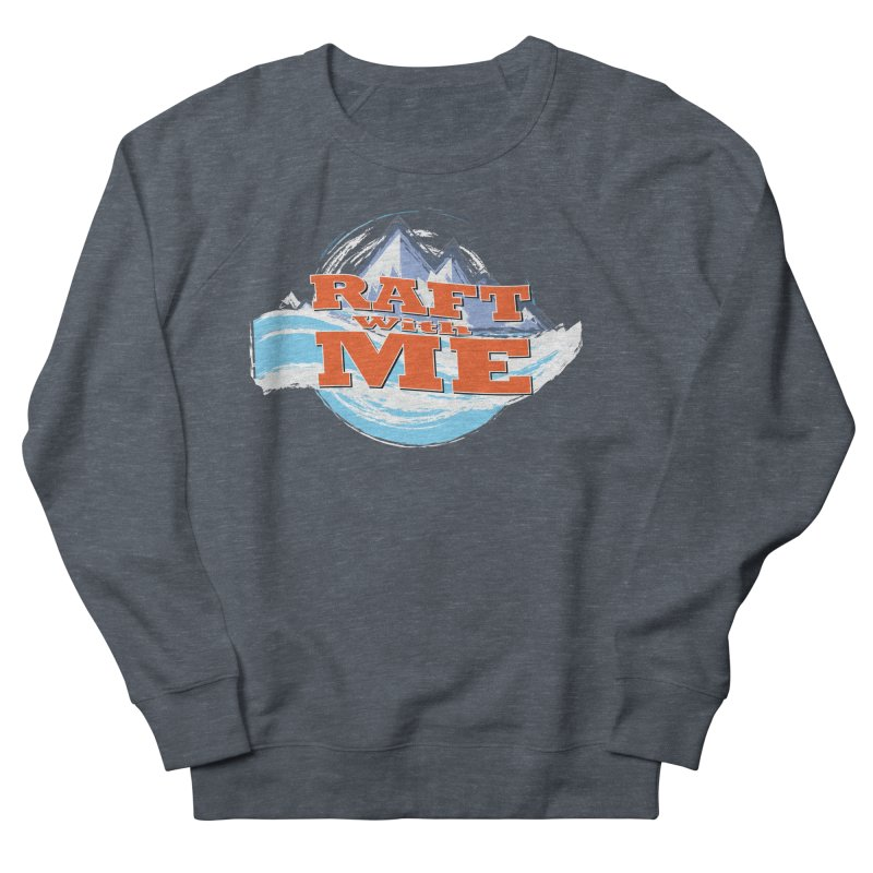 Raft with ME II Women's French Terry Sweatshirt by Monumental Expeditions