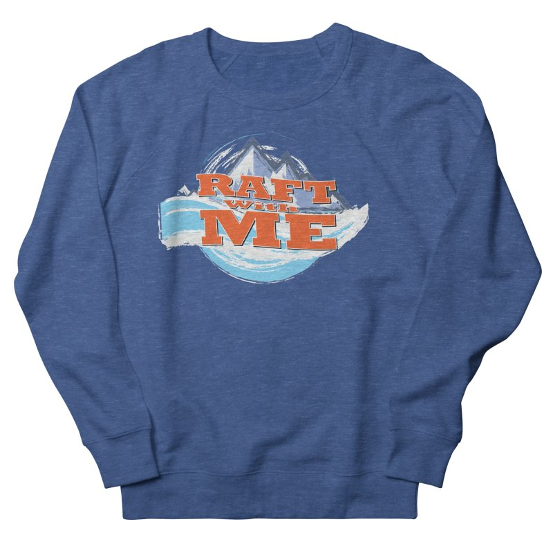 Raft with ME II Men's French Terry Sweatshirt by Monumental Expeditions