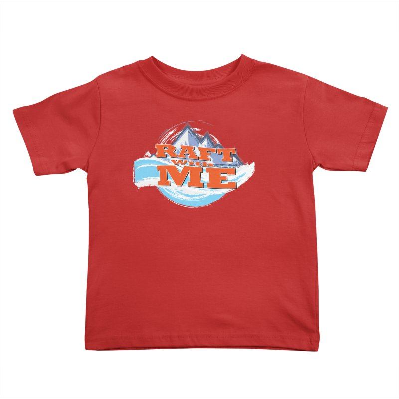 Raft with ME II Kids Toddler T-Shirt by Monumental Expeditions