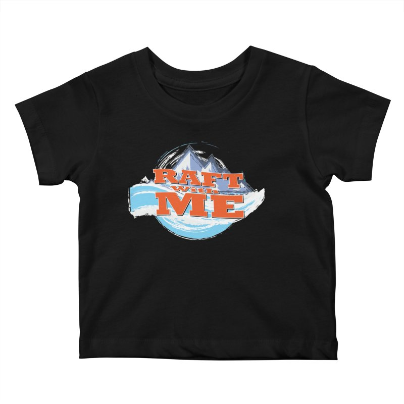 Raft with ME II Kids Baby T-Shirt by Monumental Expeditions