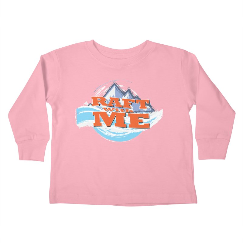 Raft with ME II Kids Toddler Longsleeve T-Shirt by Monumental Expeditions