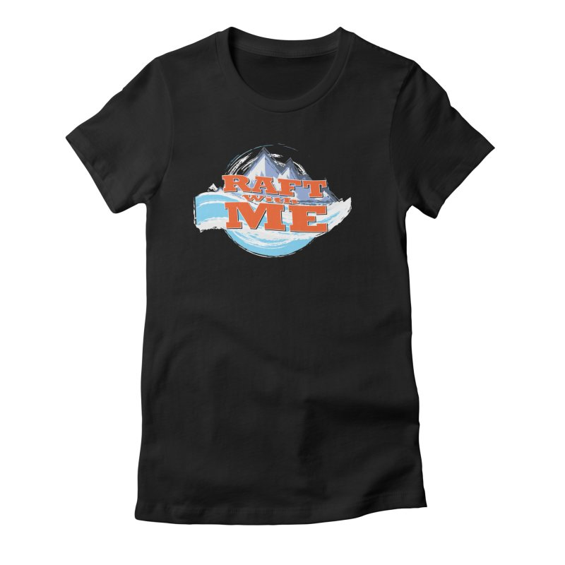 Raft with ME II Women's Fitted T-Shirt by Monumental Expeditions