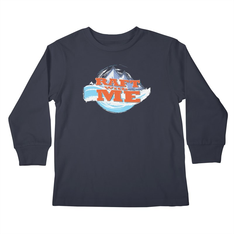 Raft with ME II Kids Longsleeve T-Shirt by Monumental Expeditions