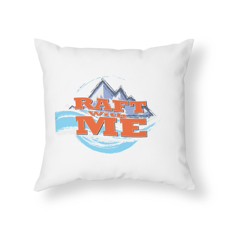 Raft with ME II Home Throw Pillow by Monumental Expeditions