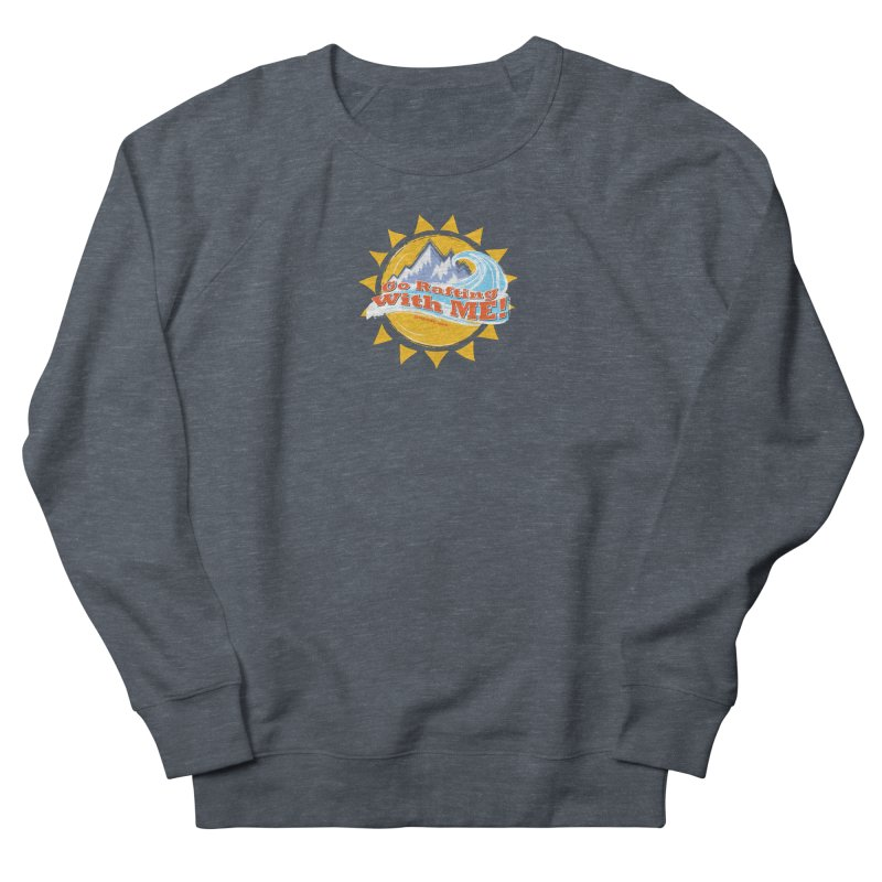 Go Rafting With ME! Women's French Terry Sweatshirt by Monumental Expeditions