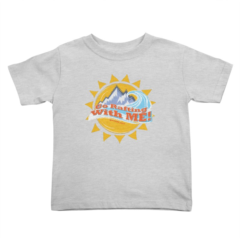 Go Rafting With ME! Kids Toddler T-Shirt by Monumental Expeditions
