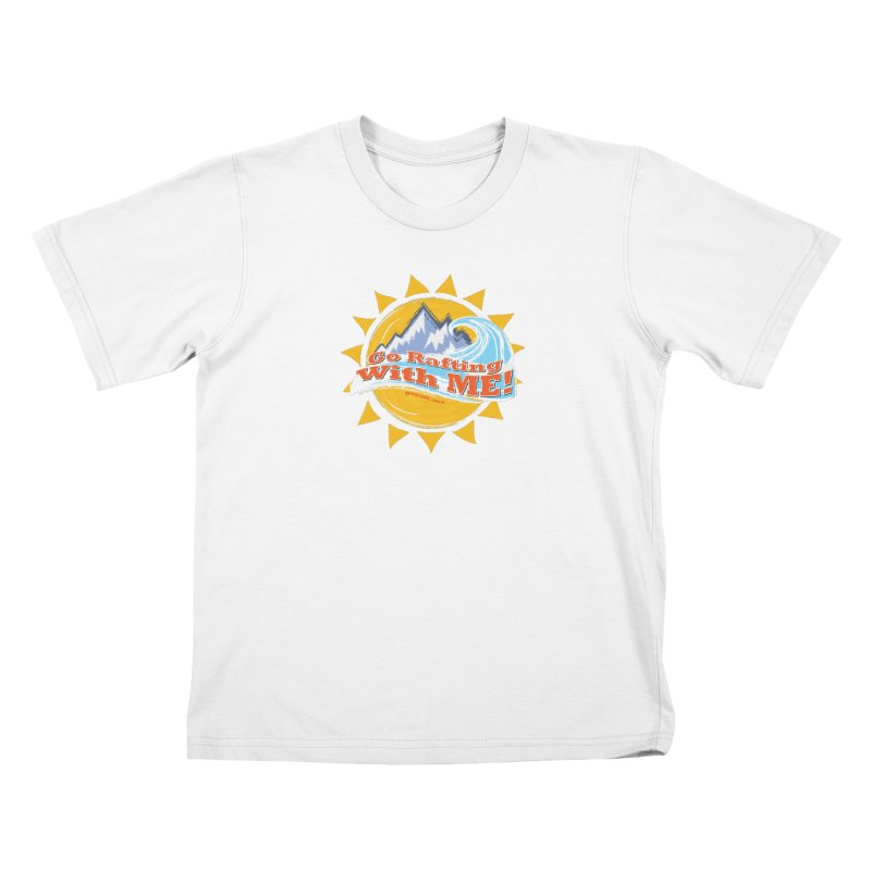 Go Rafting With ME! Kids T-Shirt by Monumental Expeditions