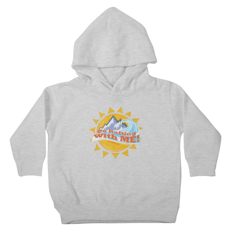 Go Rafting With ME! Kids Toddler Pullover Hoody by Monumental Expeditions