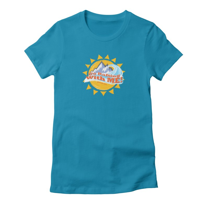 Go Rafting With ME! Women's Fitted T-Shirt by Monumental Expeditions