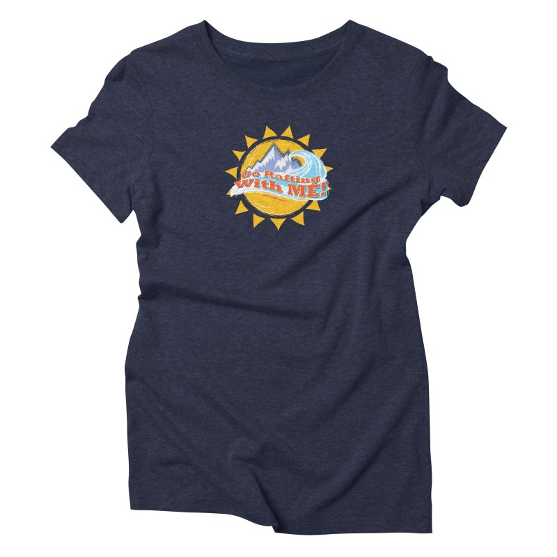 Go Rafting With ME! Women's Triblend T-Shirt by Monumental Expeditions