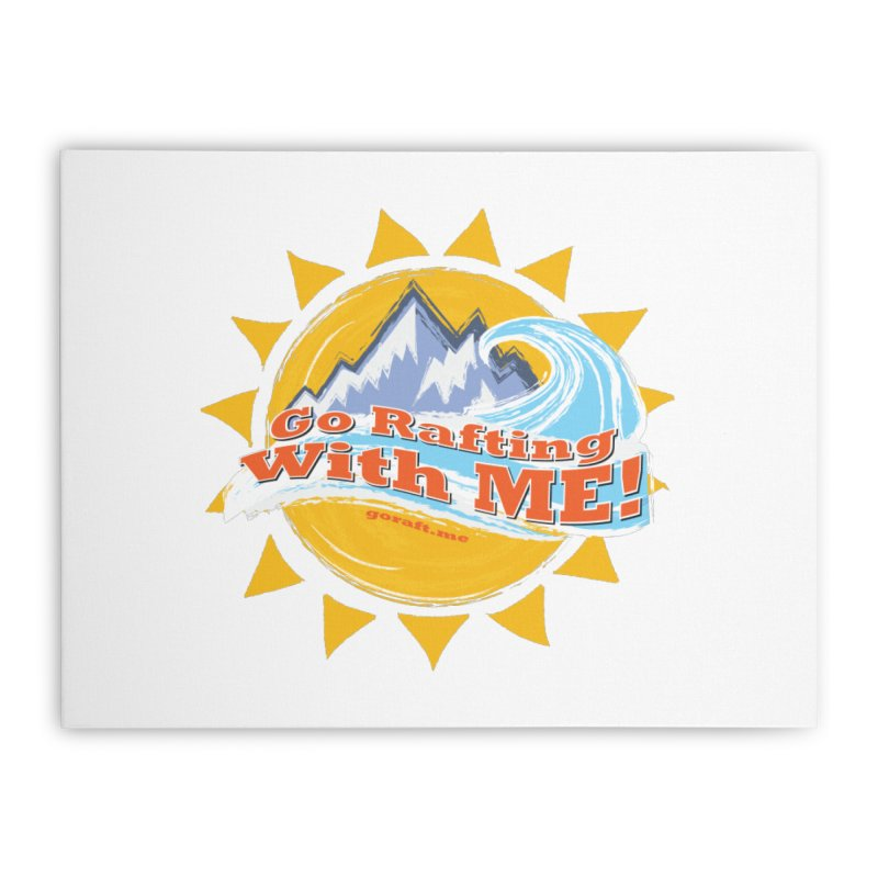 Go Rafting With ME! Home Stretched Canvas by Monumental Expeditions