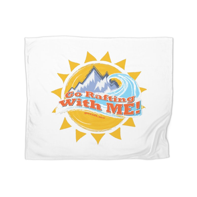 Go Rafting With ME! Home Blanket by Monumental Expeditions