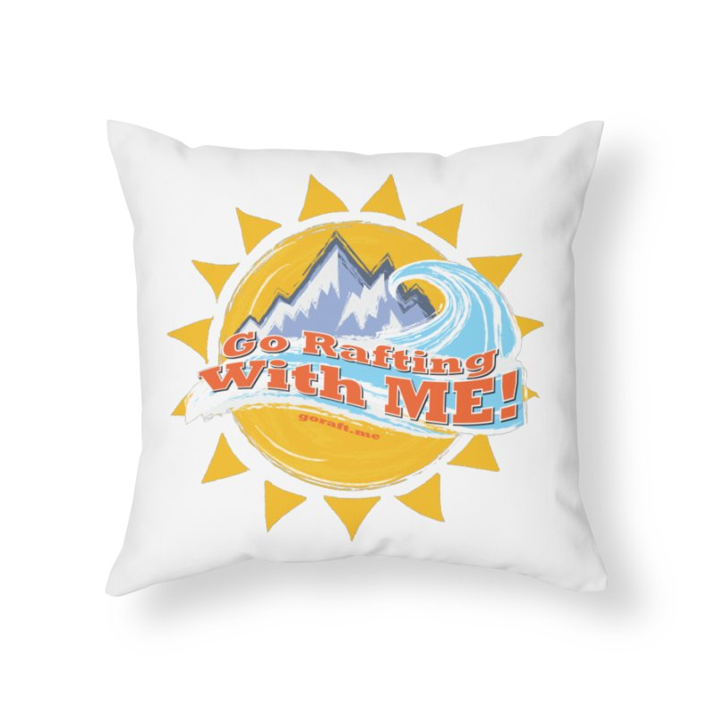 Go Rafting With ME! Home Throw Pillow by Monumental Expeditions