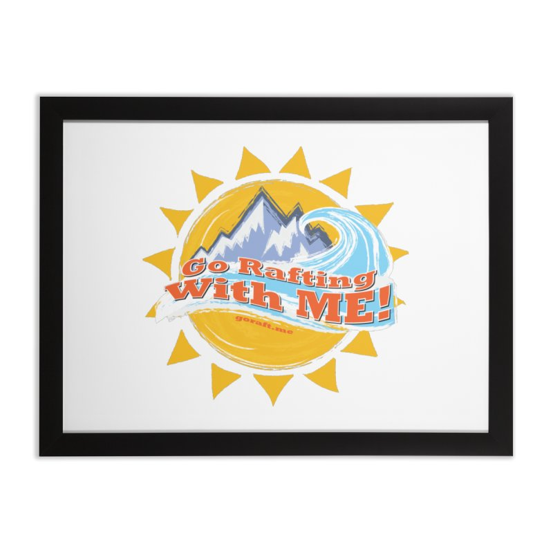 Go Rafting With ME! Home Framed Fine Art Print by Monumental Expeditions
