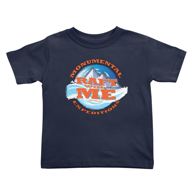 Raft With ME - Orange text Kids Toddler T-Shirt by Monumental Expeditions