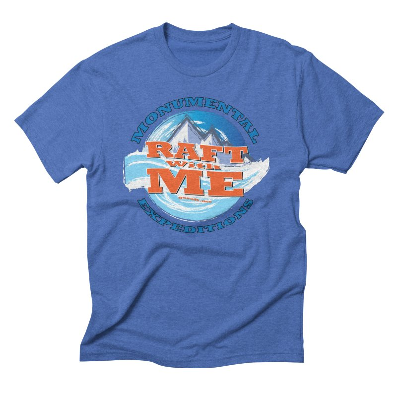 Raft With ME - blue text Men's Triblend T-Shirt by Monumental Expeditions