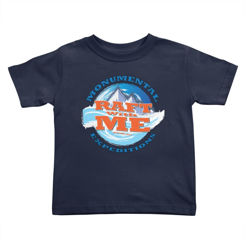 Raft With ME - blue text Kids Toddler T-Shirt by Monumental Expeditions
