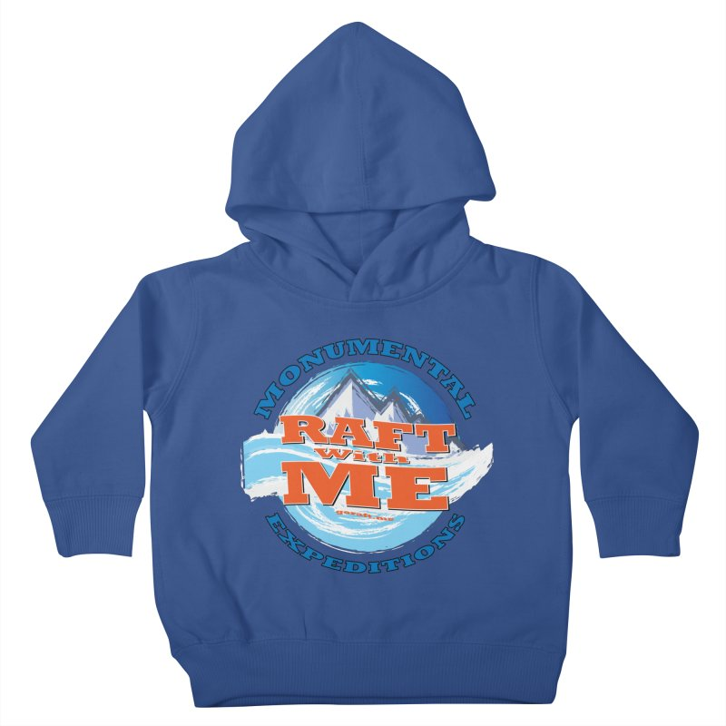 Raft With ME - blue text Kids Toddler Pullover Hoody by Monumental Expeditions