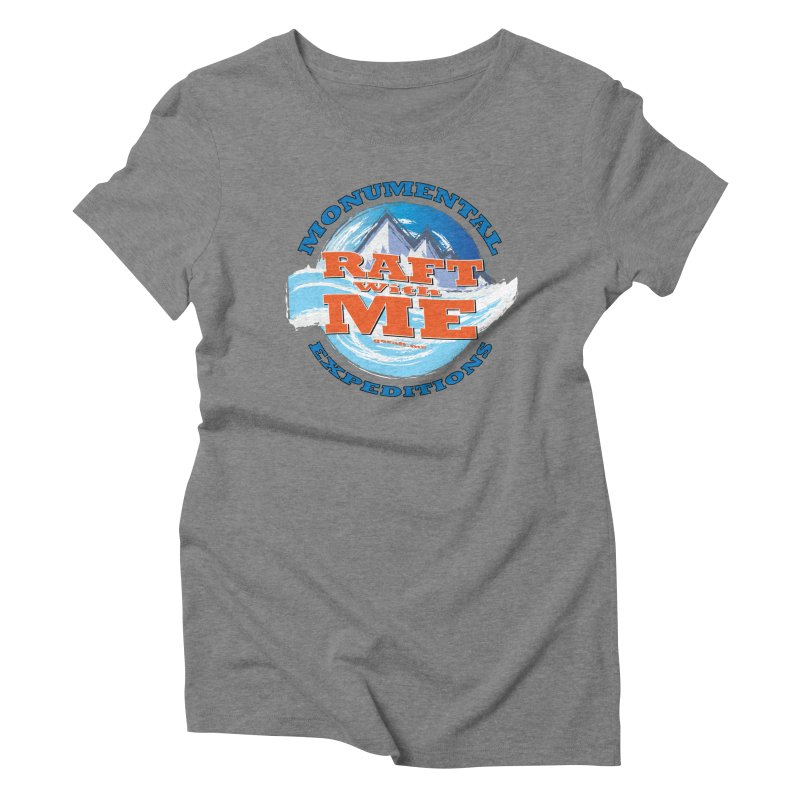 Raft With ME - blue text Women's Triblend T-Shirt by Monumental Expeditions