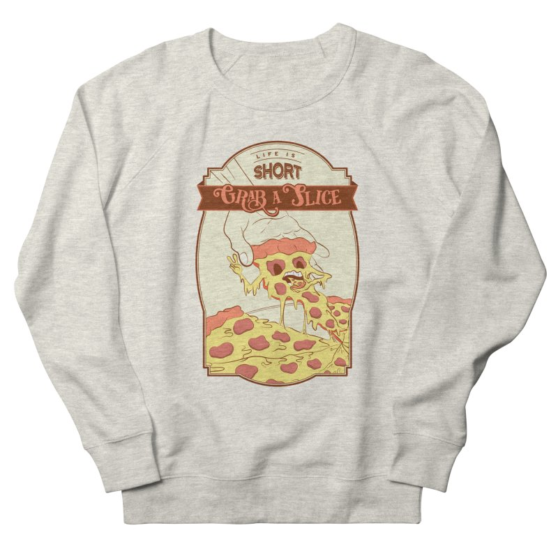 Pizza Love - Life is Short, Grab a Slice Women's French Terry Sweatshirt by Moon Bear Design Studio's Artist Shop