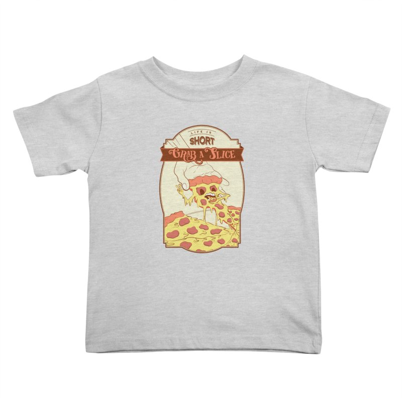 Pizza Love - Life is Short, Grab a Slice Kids Toddler T-Shirt by Moon Bear Design Studio's Artist Shop