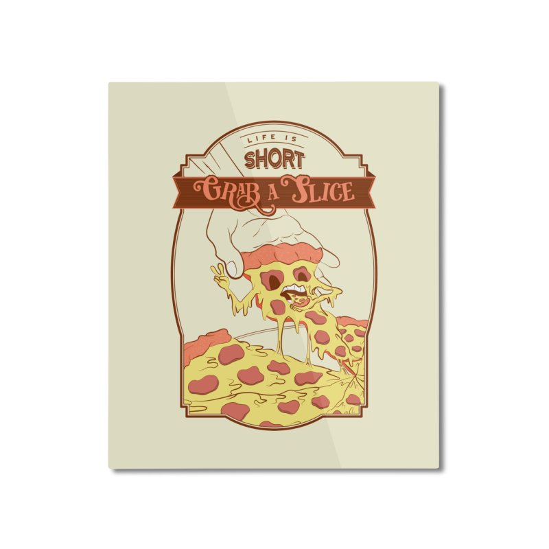 Pizza Love - Life is Short, Grab a Slice Home Mounted Aluminum Print by Moon Bear Design Studio's Artist Shop