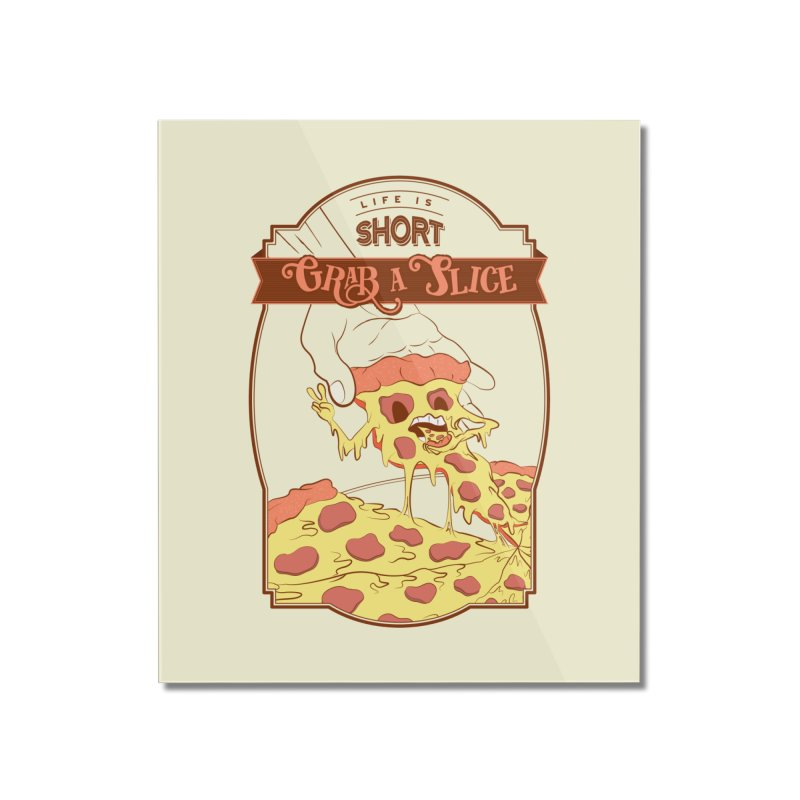 Pizza Love - Life is Short, Grab a Slice Home Mounted Acrylic Print by Moon Bear Design Studio's Artist Shop