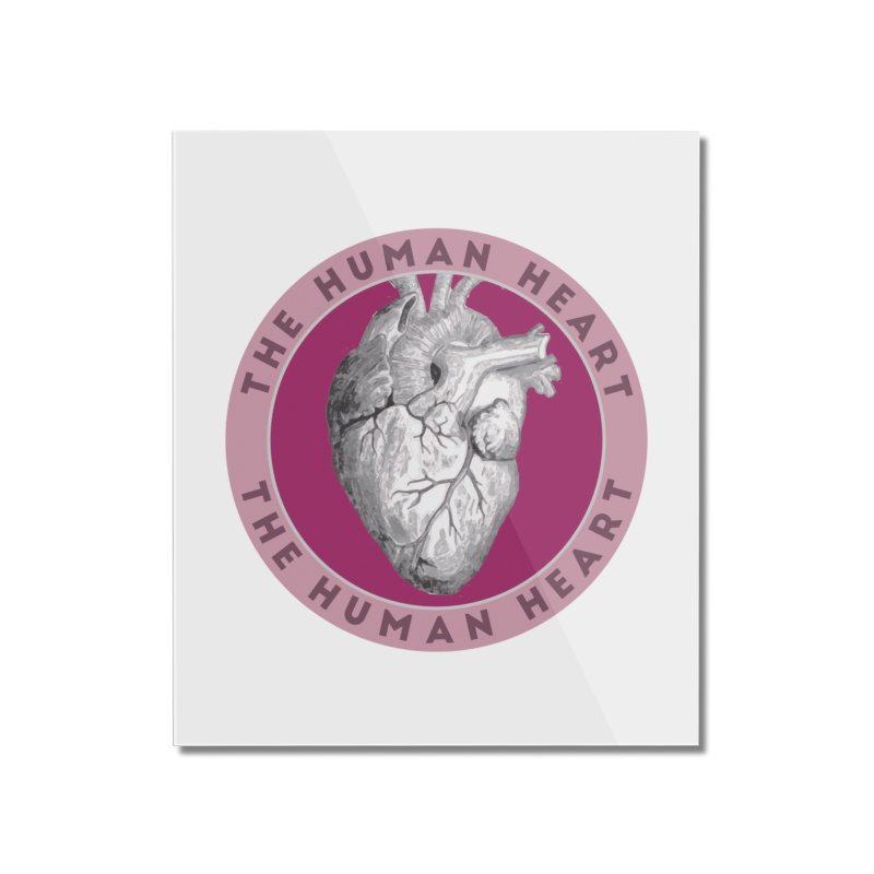 The Human Heart Home Mounted Acrylic Print by Moon Joggers's Artist Shop