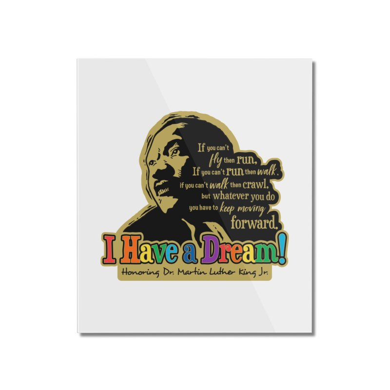 I Have a Dream Home Mounted Acrylic Print by Moon Joggers's Artist Shop