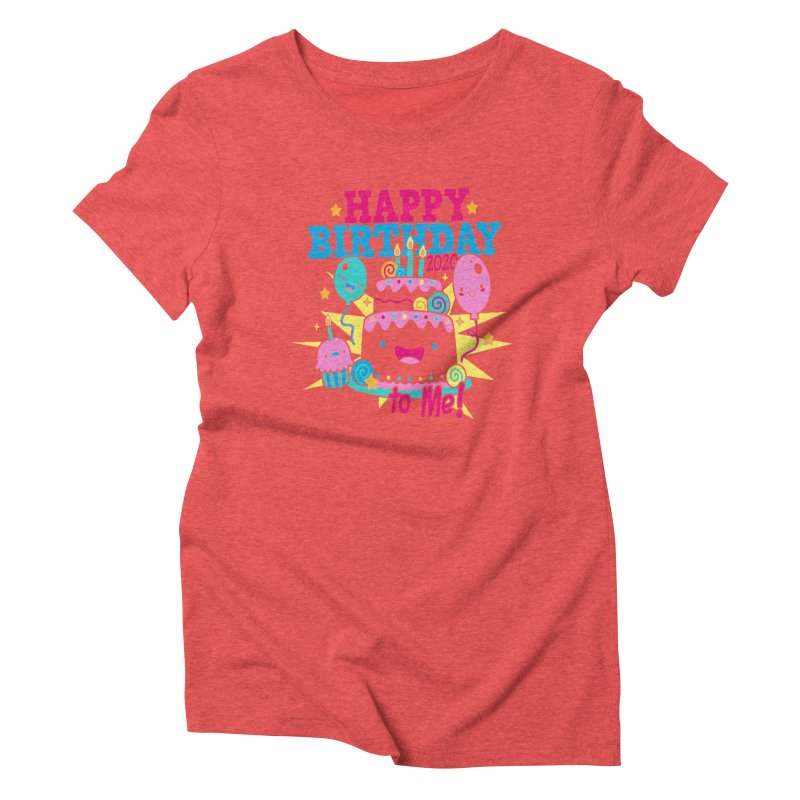 Happy Birthday to Me Women's Triblend T-Shirt by Moon Joggers's Artist Shop