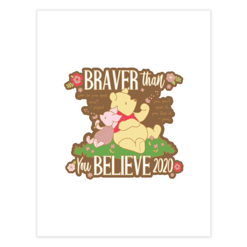 Braver Than You Believe 2020 Home Fine Art Print by Moon Joggers's Artist Shop