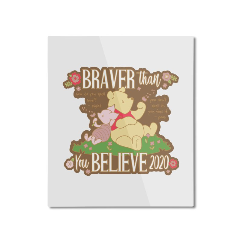Braver Than You Believe 2020 Home Mounted Aluminum Print by Moon Joggers's Artist Shop