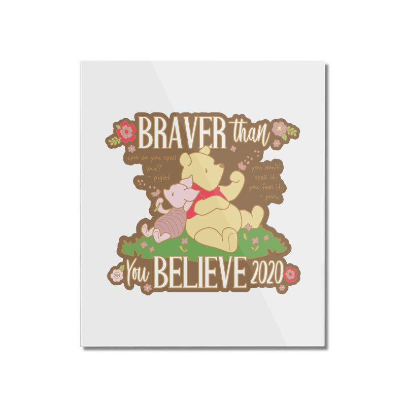 Braver Than You Believe 2020 Home Mounted Acrylic Print by Moon Joggers's Artist Shop