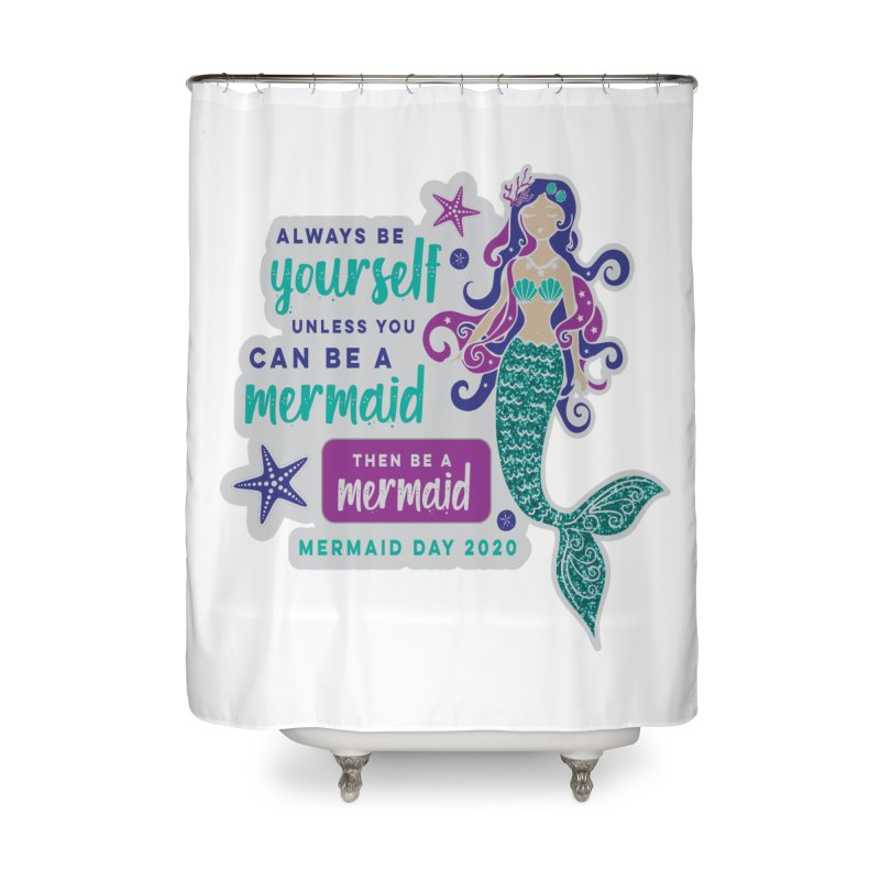 Be A Mermaid Home Shower Curtain by Moon Joggers's Artist Shop